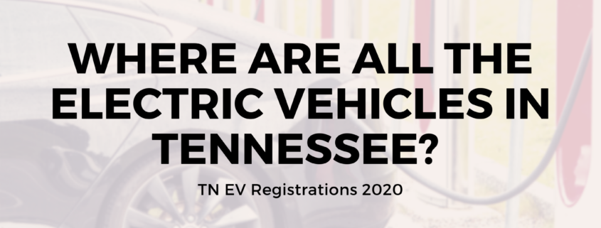 """""""Where are all the electric vehicles in Tennessee? TN EV Registrations 2020"""" text on top of a faded out image of a Tesla vehicle charging"""